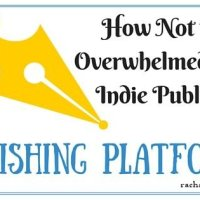 How Not to Get Overwhelmed: Picking Your Publishing Platform(s)