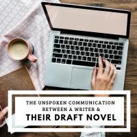 The Unspoken Communication Between a Writer & Their Draft Novel #AmWriting #Writer #Writing