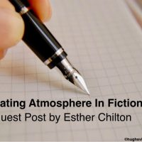 Creating Atmosphere In Fiction - by Esther Chilton