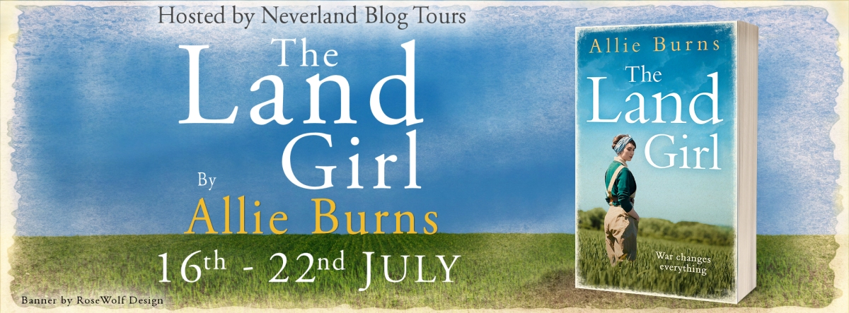 #NeverlandBlogTours - The Land Girl by Allie Burns - #HistoricalFiction - 18th July 2018