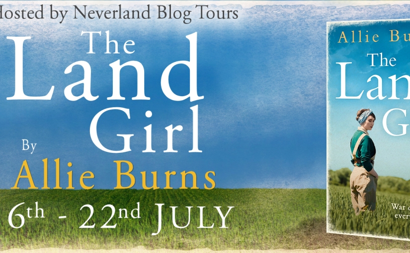 #NeverlandBlogTours – The Land Girl by Allie Burns – #HistoricalFiction – 18th July2018