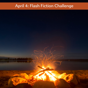 April 4: Flash Fiction Challenge